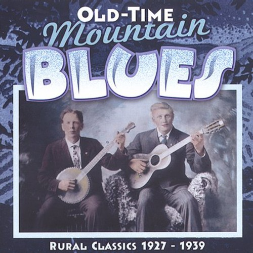 Old Time Mountain Blues: Rural Classics 1927-1939