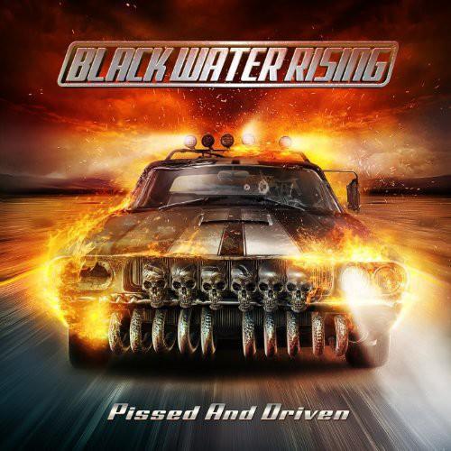 Black Water Rising - Pissed & Driven [Vinyl]