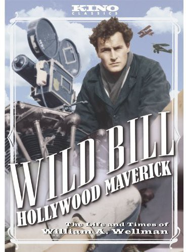 Wellman - Wild Bill: Hollywood Maverick - The Life & Times