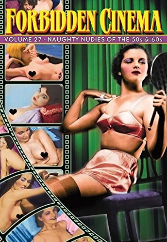 Forbidden Cinema: Volume 27 - Naughty Nudes of the 50s & 60s