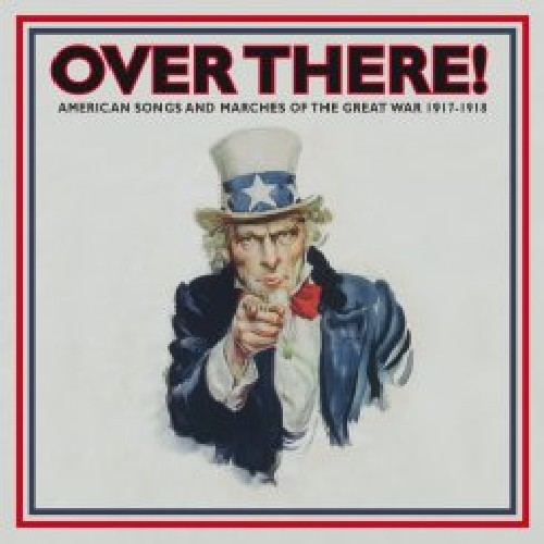 Over There! American Songs and Marches Of The Great War 1917-1918 , Vol. 1