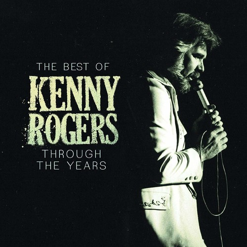 Kenny Rogers - The Best Of Kenny Rogers: Through The Years