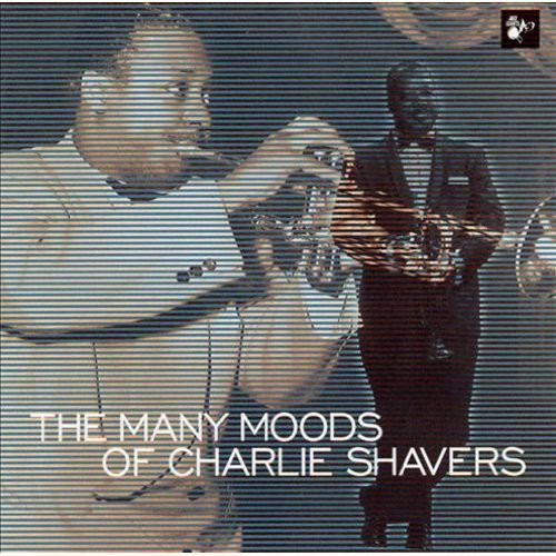 The Many Moods Of Charlie Shavers 1940-52