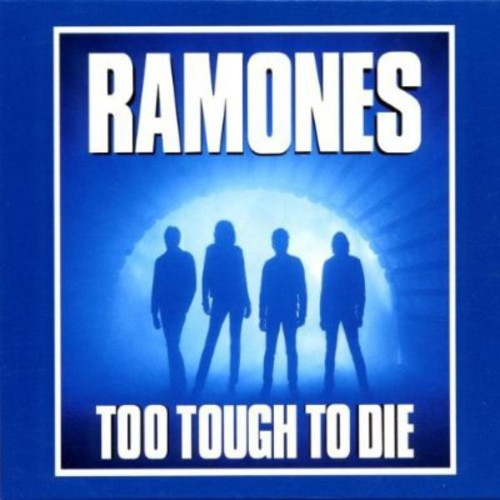 Ramones - Too Tough to Dies