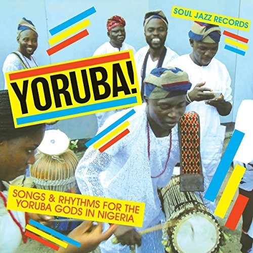 Soul Jazz Records Presents Yoruba Songs & Rhythms for the Yoruba Gods