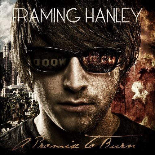 Framing Hanley-A Promise To Burn