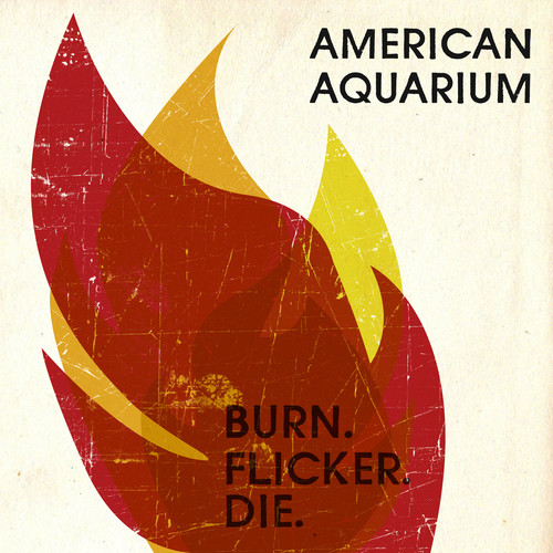 American Aquarium - Burn Flicker Die [Digipak]