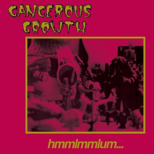 Cancerous Growth - Hmmlmmlum...