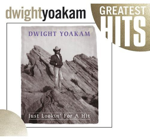 Dwight Yoakam-Just Lookin for a Hit