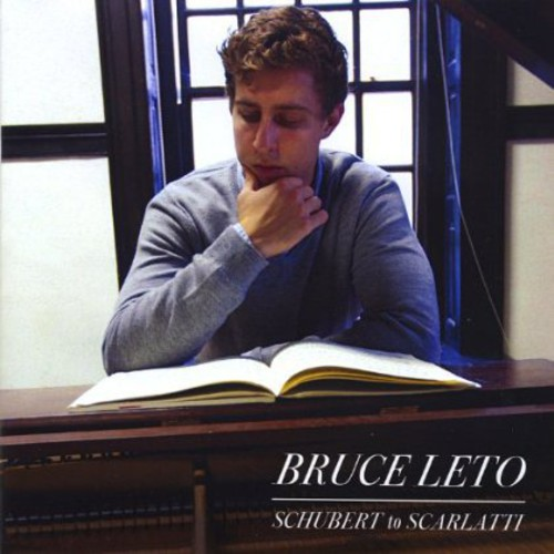 Bruce Leto: Schubert to Scarlatti