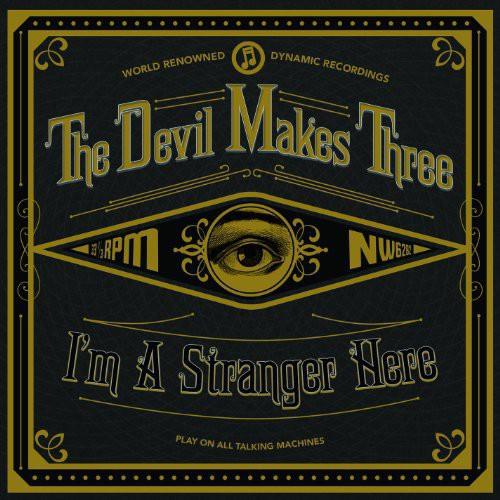 The Devil Makes Three - I'm A Stranger Here [Vinyl]