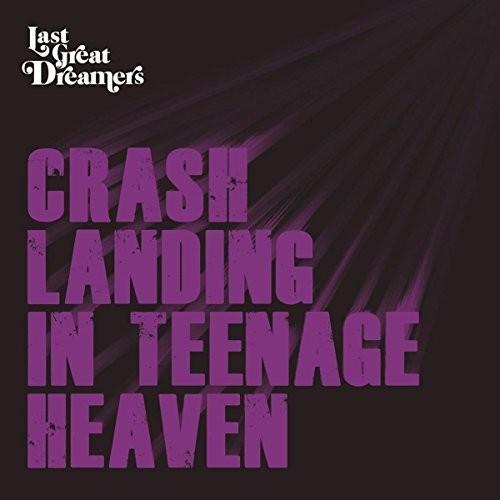 Last Great Dreamers - Crash Landing In Teenage Heaven