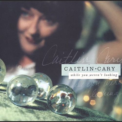 Caitlin Cary - While You Weren't Looking