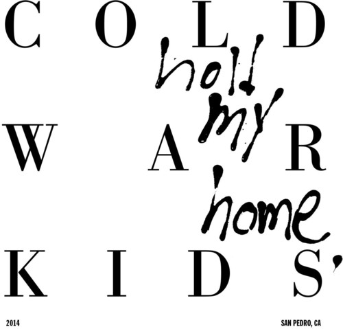 Cold War Kids - Hold My Home