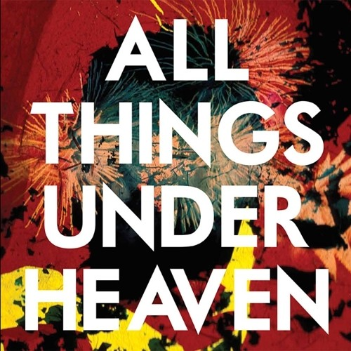 All Things Under Heaven