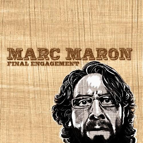 Marc Maron - Final Engagement