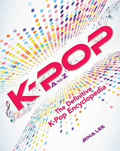 - K-POP A To Z: The Definitive K-Pop Encyclopedia