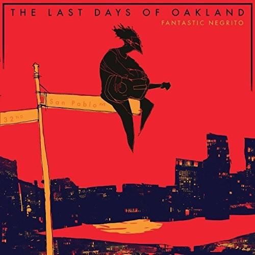 Fantastic Negrito - The Last Days Of Oakland [LP]