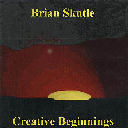 Skutle, Brian : Creative Beginnings