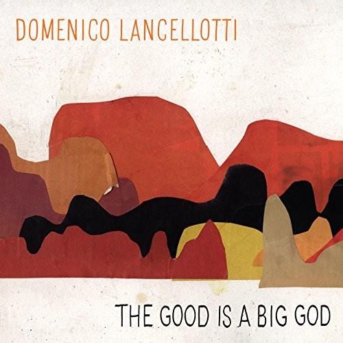 Domenico Lancellotti - The Good Is A Big God [LP]