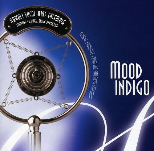 Hawaii Vocal Arts Ensemble : Mood Indigo/ Choral Favorites from the American Son