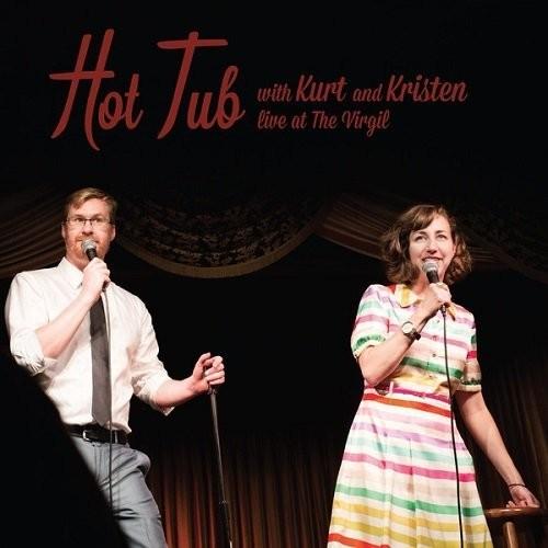 Kurt Braunohler - Hot Tub With Kurt & Kristen