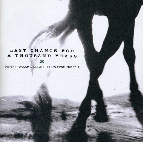 Dwight Yoakam-Last Chance For A Thousand Years: Dwight Yoakam's Greatest Hits FromThe 90's