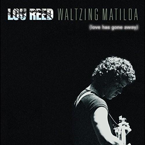 Lou Reed - Waltzing Matilda (love Has Gone Away)