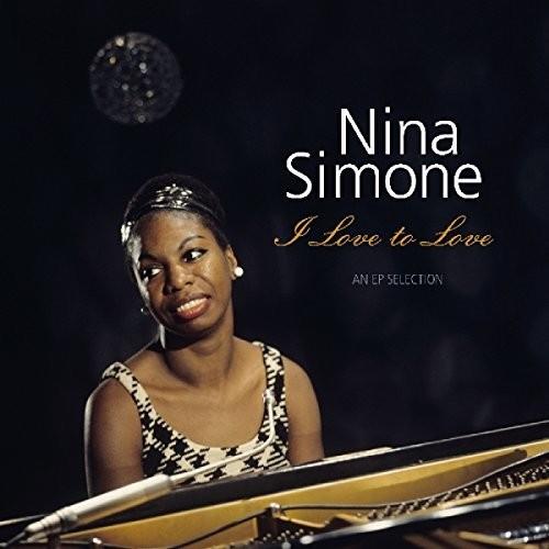 Nina Simone - I Love To Love: EP Selection