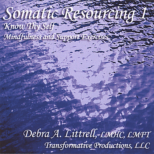Somatic Resourcing 1, Know Thy Self, Mindfulness and Support Exercises