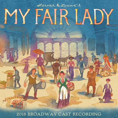 Various Artists - My Fair Lady: 2018 Broadway Cast Recording