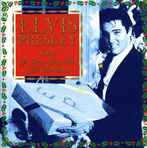 Elvis Presley - If Every Day Was Like Xmas