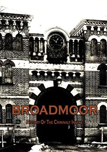 Broadmoor: History Of The Criminally Insane