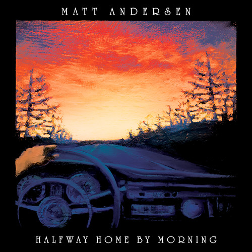 Matt Andersen - Halfway Home By Morning