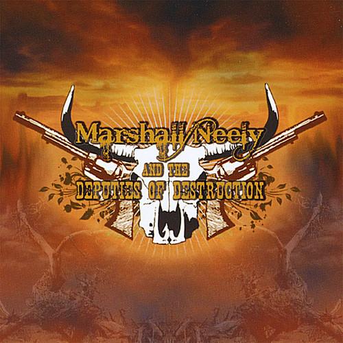 Marshall Neely & the Deputies of Destruction