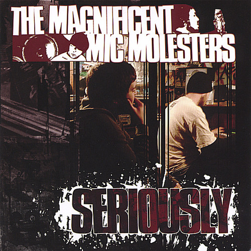 Magnificent Mic Molesters - Seriously