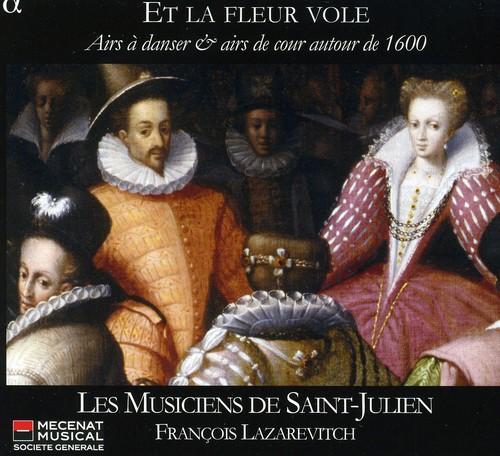 Et la Fleur Vole: Dance & Court Music Ca 1600
