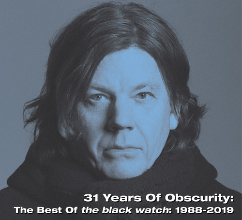 Black Watch - 31 Years Of Obscurity: The Best Of The Black Watch