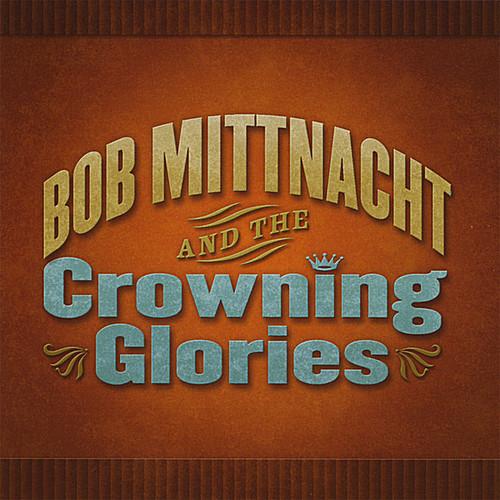 Bob Mittnacht & the Crowning Glories