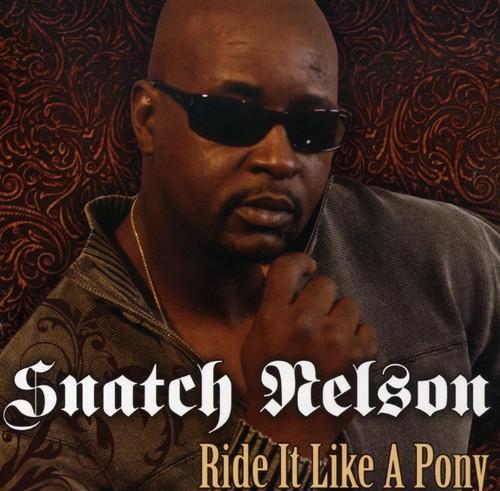 Snatch Nelson - Ride It Like A Pony
