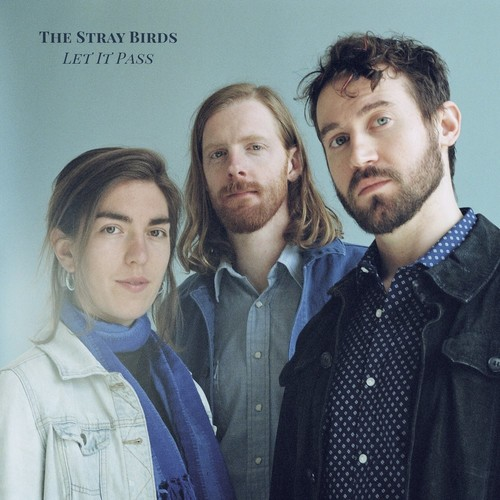 The Stray Birds - Let It Pass