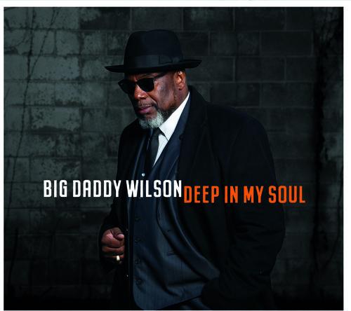 Big Daddy Wilson - Deep In My Soul