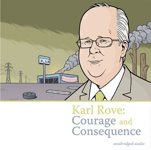 Karl Rove: Courage & Consequence /  Various