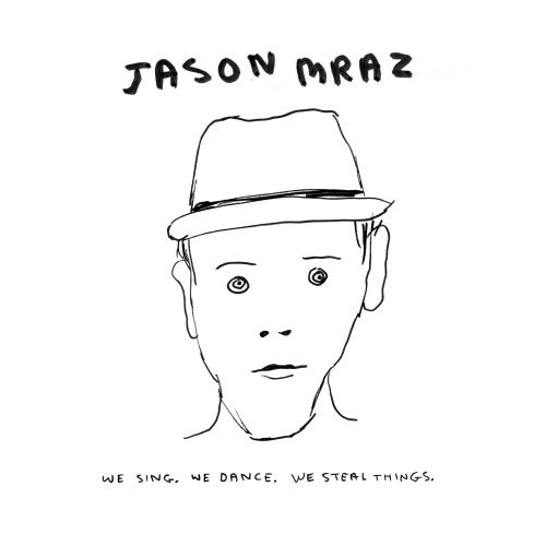 Jason Mraz-We Sing, We Dance, We Steal Things