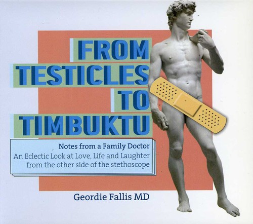 From Testicles to Timbuktu: Notes from a Doctor