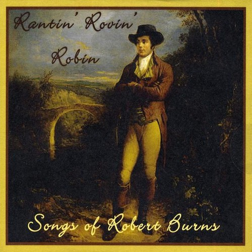 Rantin Rovin Robin: Songs of Robert Burns
