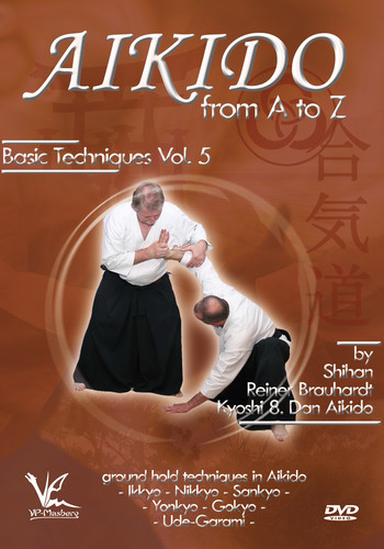 Aikido From A To Z Basic Techniques, Vol. 5: Ground Hold TechniquesAnd Combinations