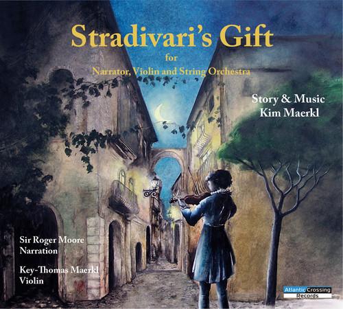Maerkl / Moore - Stradivari's Gift for Narrator, Violin and String Orchestra