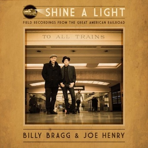 Billy Bragg & Joe Henry - Shine A Light: Field Recordings From The Great American Railroad [Vinyl]