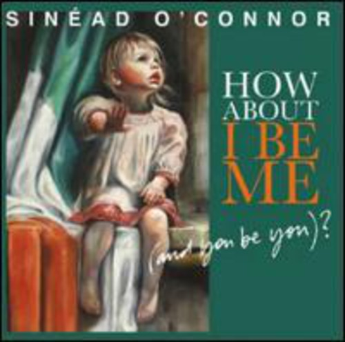 Sinead O'Connor - How About I Be Me (And You Be You) [Import]